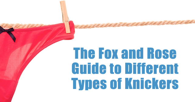 The Fox and Rose Guide to Different Types of Knickers
